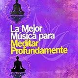 La Mejor Música para Meditar Profundamente