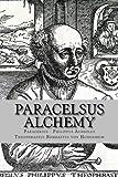 Paracelsus - Alchemy: The Alchemical Writings of Paracelsus