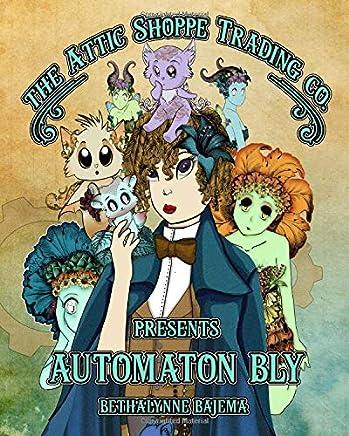 The Attic Shoppe Trading Co. Presents Automaton Bly