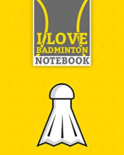 "I Love Badminton Sport Notebook: Lined Badminton Notebook (8"" x 10"") 100 Pages Best Badminton Racket Sport Journal for Bad..."