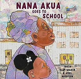 Nana Akua Goes to School - Kindle edition by Walker, Tricia Elam, Harrison, April. Children Kindle eBooks @ Amazon.com.