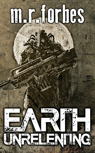 Earth Unrelenting (Forgotten Earth Book 2) Alien Contact Empire Engineering First Galactic Genetic Invasion Marine Post-Apocalyptic Space