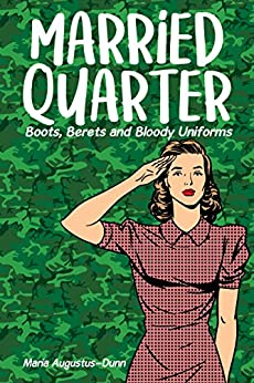 Married Quarter: Boots, Berets and Bloody Uniforms by [Maria Augustus-Dunn]