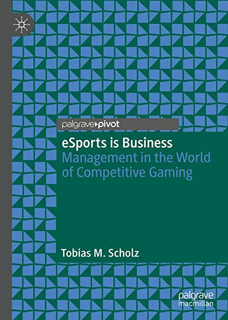 eSports is Business: Management in the World of Competitive Gaming (English Edition)