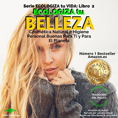 Ecologiza Tu Belleza: Cosmética Natural e Higiene Personal Buenas para Ti y para el Planeta audiobook cover art