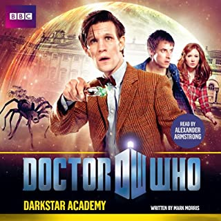 Doctor Who: Darkstar Academy     An 11th Doctor Original              By:                                                                                                                                 Mark Morris                               Narrated by:                                                                                                                                 Alexander Armstrong                      Length: 1 hr and 14 mins     12 ratings     Overall 3.9