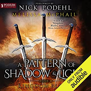 Kingdom Blades     A Pattern of Shadow and Light, Book 4              Written by:                                                                                                                                 Melissa McPhail                               Narrated by:                                                                                                                                 Nick Podehl                      Length: 42 hrs and 12 mins     35 ratings     Overall 4.8
