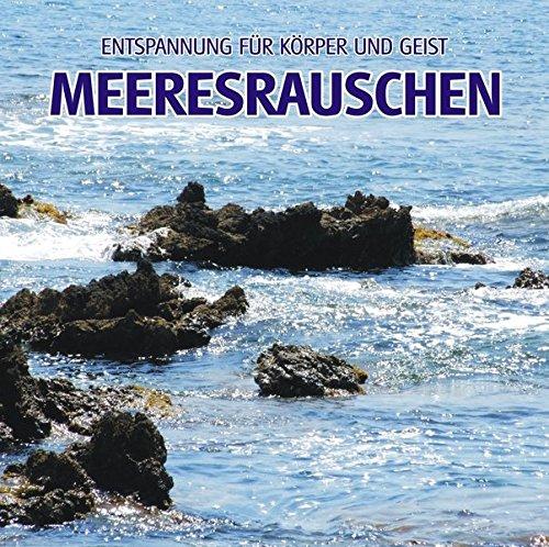 Meeresrauschen (ohne Musik) - Naturklänge für Körper und Geist - Entspannung und Wellness für die Seele: Entspannung für Körper und Geist (ohne Musik)