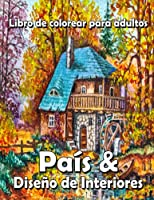 País & Diseño de Interiores: Libro de colorear para adultos con paisajes, casas decoradas y escenas relajantes de la naturaleza, antiestrés !
