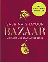 Bazaar: Vibrant vegetarian and plant-based recipes: The 4th book from the bestselling author of Persiana, Sirocco, Feasts ...