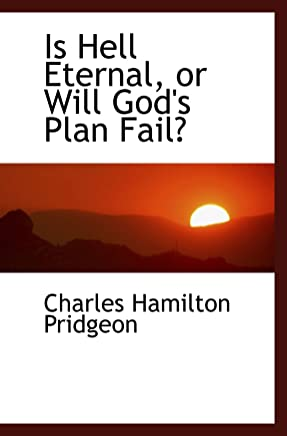 Is Hell Eternal, or Will Gods Plan Fail?