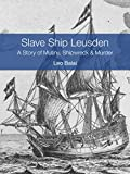 Slave Ship Leusden: A Story of Mutiny, Shipwreck and Murder (English Edition)