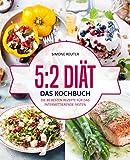 5:2 Diät – Das Kochbuch: Die 80 besten Rezepte für das intermittierende Fasten – Rezepte geeignet für alle Formen des Kurzzeitfastens (5:2 Diät...