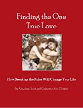 Finding the One True Love: How Breaking the Rules Will Change Your Life