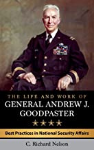 The Life and Work of General Andrew J. Goodpaster: Best Practices in National Security Affairs (American Warriors)