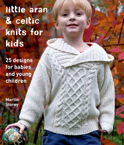 Little Aran & Celtic Knits for Kids: 25 Designs for Babies and Young Children (Knit & Crochet)