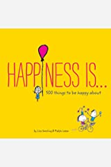 Happiness Is . . .: 500 Things to Be Happy About Kindle Edition