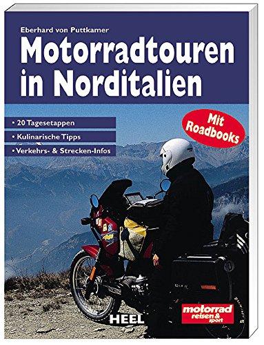 Motorradtouren in Norditalien: 20 Tagesetappen, kulinarische Tipps, Verkehrs- und Strecken-Infos. MitRoadbook für die Tankrucksack-Kartentasche