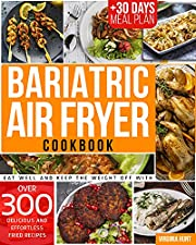 Bariatric Air Fryer Cookbook: Eat Well and Keep the Weight off with over 300 Delicious and Effortless Fried Recipes + 30 Days Meal Plan