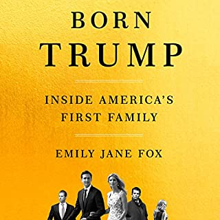 Born Trump                   By:                                                                                                                                 Emily Jane Fox                               Narrated by:                                                                                                                                 Emily Jane Fox                      Length: 11 hrs and 56 mins     10 ratings     Overall 4.0