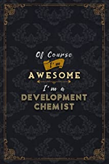 Development Chemist Notebook Planner - Of Course I'm Awesome I'm A Development Chemist Job Title Working Cover To Do List ...