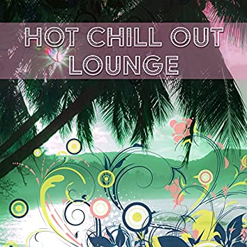 Hot Chill Out Lounge – Sensual Chill Out, Best Electro Chillout, Just Relax, Deep Chillout Lounge