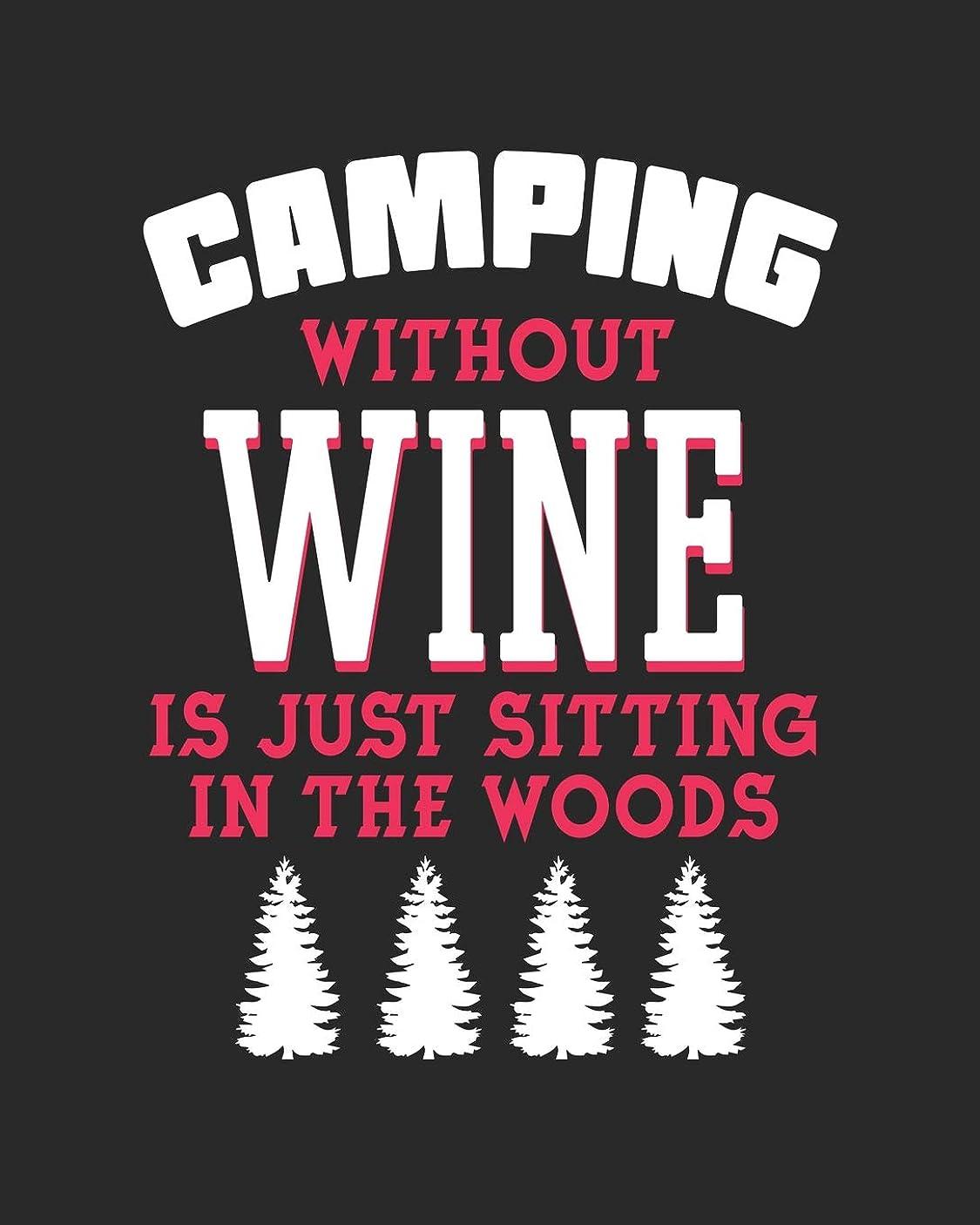 コンセンサスリハーサル入力Camping Without Wine Is Just Sitting In The Woods: Camping Notebook