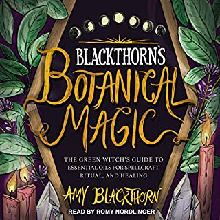 Blackthorn's Botanical Magic     The Green Witch's Guide to Essential Oils for Spellcraft, Ritual & Healing              By:                                                                                                                                 Amy Blackthorn                               Narrated by:                                                                                                                                 Romy Nordlinger                      Length: 10 hrs and 11 mins     2 ratings     Overall 4.5