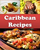 Caribbean: Caribbean Recipes - The Easy and Delicious Caribbean Cookbook (caribbean, caribbean recipes, caribbean cookbook, caribbean cook book)