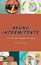 AYUNO INTERMITENTE: Todo lo que necesitas saber (Spanish Edition)