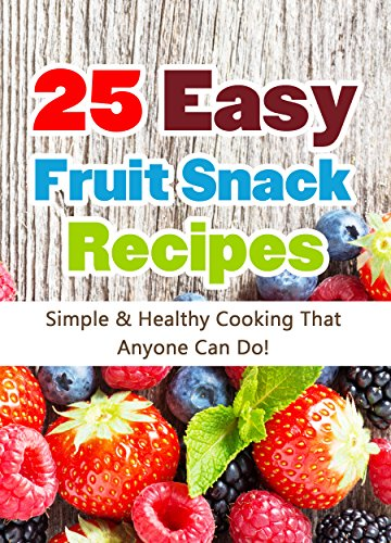 25 Easy Fruit Snack Recipes: Simple and Healthy Cooking That...