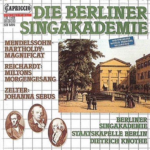 Die Berliner Singakademie - Mendelssohn-Bartholdy: Magnificat / Reichardt: Miltons Morgengesang / Zelter: Johanna Sebus