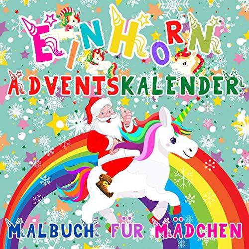 Einhorn Adventskalender Malbuch für Mädchen: 25 Nummerierte Weihnachten Malvorlagen mit Einhörner   Winter Weihnachtskalender zum Ausmalen für Kinder