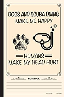 Dogs And Scuba Diving Make Me Happy Humans Make My Head Hurt Notebook: A Notebook, Journal Or Diary For Suba Diving Lover ...