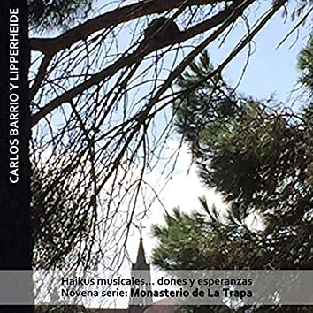 Haikus Musicales... Dones y Esperanzas. Novena Serie: Monasterio de la Trapa