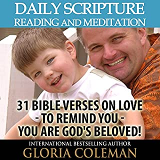 Daily Scripture Reading and Meditation     31 Bible Verses on Love - to Remind You - You Are God's Beloved!              By:                                                                                                                                 Gloria Coleman                               Narrated by:                                                                                                                                 Gayle Ambrielle Loflin                      Length: 2 hrs and 1 min     4 ratings     Overall 5.0