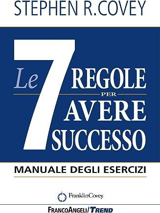 Le 7 regole per avere successo: Manuale degli esercizi