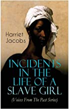 Incidents in the Life of a Slave Girl (Voices From The Past Series): Memoir That Uncovered the Despicable Abuse of a Slave Women, Her Determination to Escape as Well as Her Sacrifices in the Process
