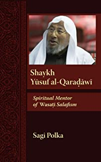Shaykh Yusuf al-Qaradawi: Spiritual Mentor of Wasati Salafism (Modern Intellectual and Political History of the Middle East)
