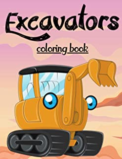 Excavators coloring book: fun and cool Excavators draws to color for kids and toddlers aged between 3-7