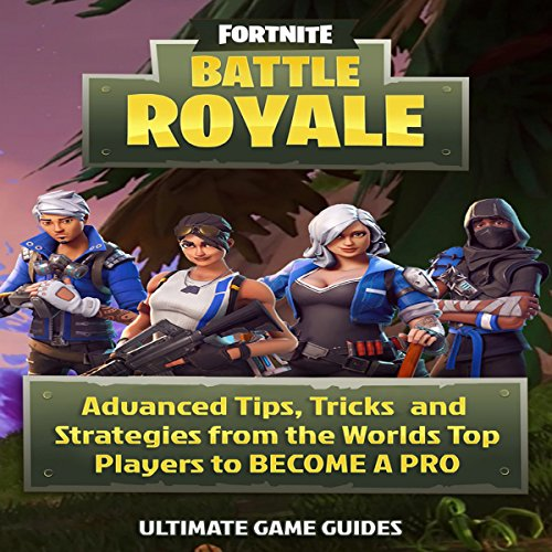 Fortnite: Battle Royale: Advanced Tips, Tricks, and Strategies to Become a Pro audiobook cover art
