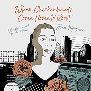 When Chickenheads Come Home to Roost     A Hip-Hop Feminist Breaks It Down              By:                                                                                                                                 Joan Morgan,                                                                                        Dr. Treva B. Lindsey - afterword                               Narrated by:                                                                                                                                 Brittney Cooper - foreword,                                                                                        Joy Bryant,                                                                                        Bahni Turpin                      Length: 5 hrs and 32 mins     44 ratings     Overall 4.7