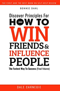 Discover Principles For How To Win Friends And Influence People: The Fastest Way To Success (Final Volume)