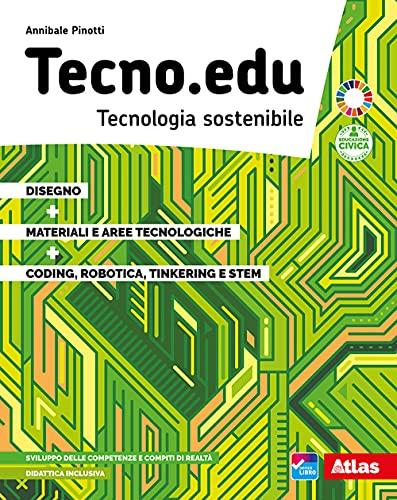 Tecno.edu. Tecnologia sostenibile. Con Disegno, Materiali e aree tecnologiche, Coding, robotica, tinkering e STEM. Per la Scuola media. Con e-book. Con espansione online