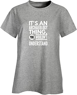 Archaeologist Mug - It's an Thing, You Wouldn't Understand - Birthday Gift - Ladies T-Shirt