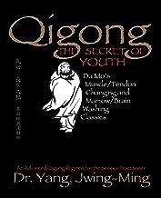Qigong, The Secret of Youth: Da Mo's Muscle/Tendon Changing and Marrow/Brain Washing Classics