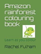 Amazon rainforest colouring book: Learn as you colour