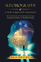 Autobiography of a New York City Salesman: My Parallel Life of Transformation through Conscious Evolution and Kundalini Energy