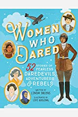 Women Who Dared: 52 Stories of Fearless Daredevils, Adventurers, and Rebels Kindle Edition