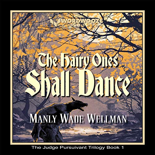 The Hairy Ones Shall Dance Audiobook By Manly Wade Wellman cover art